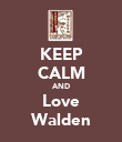 KEEP CALM AND Love Walden - Personalised Poster large