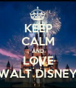 KEEP CALM AND LOVE WALT DISNEY - Personalised Poster large