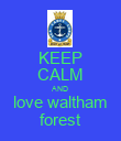 KEEP CALM AND love waltham forest - Personalised Poster large