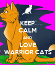KEEP CALM AND LOVE WARRIOR CATS - Personalised Poster large