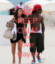 KEEP CALM AND love  wayne - Personalised Poster large