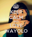 KEEP CALM AND LOVE WAYOLO - Personalised Poster large