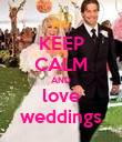 KEEP CALM AND love weddings - Personalised Poster large