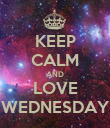 KEEP CALM AND LOVE WEDNESDAY - Personalised Poster large