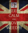 KEEP CALM AND LOVE WEED!!!! - Personalised Poster large