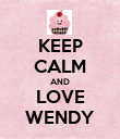 KEEP CALM AND LOVE WENDY - Personalised Poster large