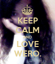 KEEP CALM AND LOVE WERO. - Personalised Poster large