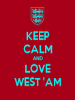 KEEP CALM AND LOVE WEST 'AM - Personalised Poster large