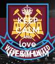 KEEP CALM AND love WESTHAM - Personalised Poster large
