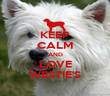 KEEP CALM AND LOVE WESTIE'S - Personalised Poster large