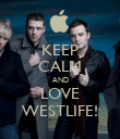 KEEP CALM AND LOVE WESTLIFE! - Personalised Poster large