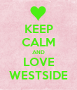 KEEP CALM AND LOVE WESTSIDE - Personalised Poster large