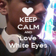 KEEP CALM AND Love White Eyes - Personalised Poster large