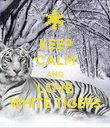 KEEP CALM AND LOVE WHITE TIGERS - Personalised Poster large