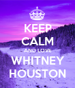 KEEP CALM AND LOVE WHITNEY HOUSTON - Personalised Poster small