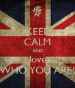 KEEP CALM AND love WHO YOU ARE! - Personalised Poster large