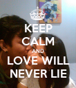 KEEP CALM AND LOVE WILL NEVER LIE - Personalised Poster large