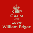 KEEP CALM AND Love William Edgar - Personalised Poster large