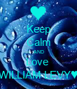 Keep Calm AND Love  WILLIAM LEVY♥ - Personalised Poster large