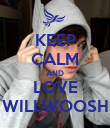 KEEP CALM AND LOVE WILLWOOSH - Personalised Poster large