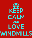 KEEP CALM AND LOVE WINDMILLS - Personalised Poster large