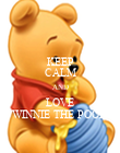 KEEP CALM AND LOVE WINNIE THE POOH - Personalised Poster large