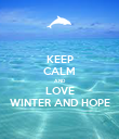 KEEP CALM AND LOVE WINTER AND HOPE - Personalised Poster large