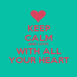 KEEP CALM AND LOVE  WITH ALL  YOUR HEART - Personalised Poster large