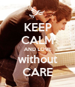 KEEP CALM AND LOVE without CARE - Personalised Poster large