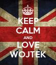 KEEP CALM AND LOVE WOJTEK - Personalised Poster large
