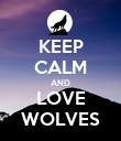 KEEP CALM AND LOVE WOLVES - Personalised Poster large