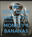 KEEP CALM AND LOVE  WOLVES OR SUCK A MONKEY'S BANANAS - Personalised Poster small