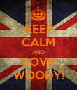 KEEP CALM AND LOVE WOODY! - Personalised Poster large