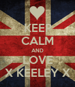 KEEP CALM AND LOVE X KEELEY X - Personalised Poster large
