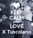 KEEP CALM AND LOVE X Tuscolano - Personalised Poster large
