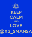 KEEP CALM AND LOVE @X3_SMANSA - Personalised Poster large