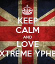 KEEP CALM AND LOVE XTREME YPHB - Personalised Poster large