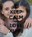 KEEP CALM AND LOVE XURRI - Personalised Poster small