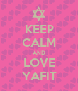 KEEP CALM AND LOVE YAFIT - Personalised Poster large
