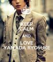 KEEP CALM AND LOVE YAMADA RYOSUKE - Personalised Poster large