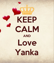 KEEP CALM AND Love Yanka - Personalised Poster large