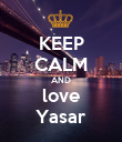 KEEP CALM AND love Yasar - Personalised Poster large