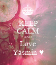 KEEP CALM AND  Love Yasmin ♥ - Personalised Poster large