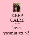 KEEP CALM AND love  yasmin xx <3  - Personalised Poster large