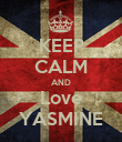 KEEP CALM AND Love YASMINE - Personalised Poster large