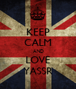 KEEP CALM AND LOVE YASSR - Personalised Poster large