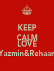 KEEP CALM AND LOVE Yazmin&Rehaan - Personalised Poster large