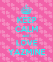 KEEP CALM AND LOVE YAZMINE - Personalised Poster large