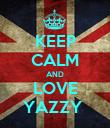 KEEP CALM AND LOVE YAZZY  - Personalised Poster large