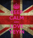 KEEP CALM AND LOVE YEYIN - Personalised Poster small